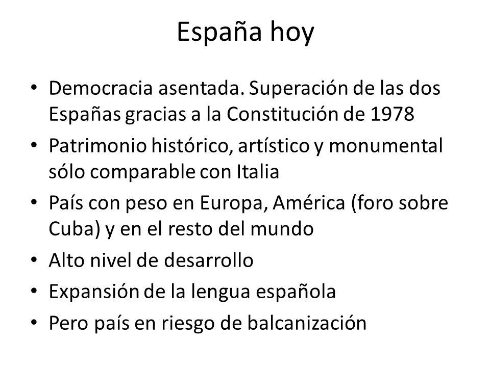 España hoy Democracia asentada. Superación de las dos Españas gracias a la Constitución de 1978 Patrimonio histórico, artístico y monumental sólo comp