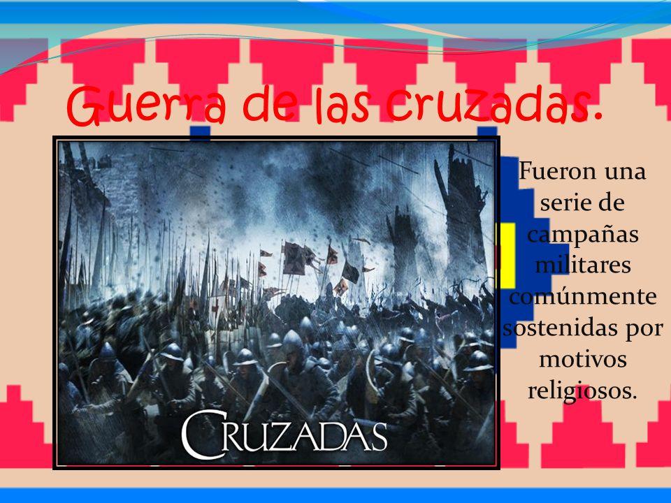 Fueron una serie de campañas militares comúnmente sostenidas por motivos religiosos.