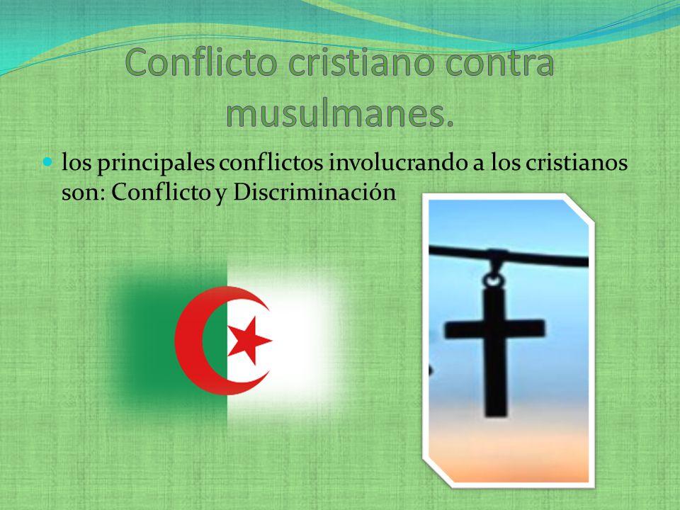 los principales conflictos involucrando a los cristianos son: Conflicto y Discriminación
