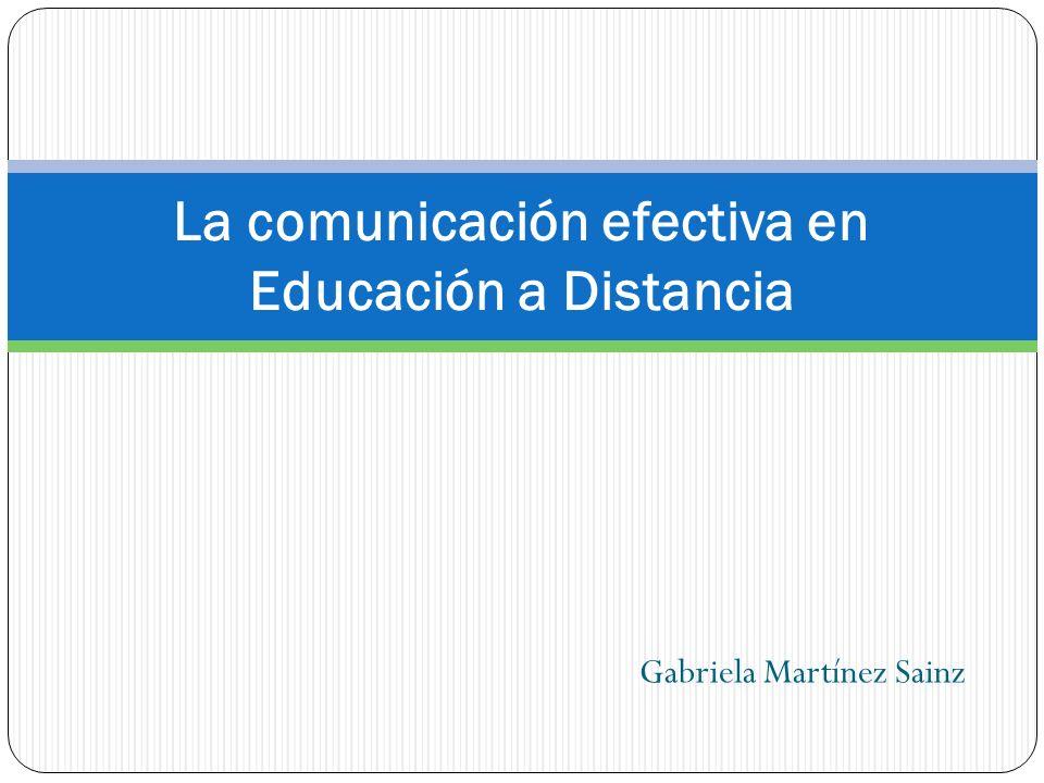 Gabriela Martínez Sainz La comunicación efectiva en Educación a Distancia