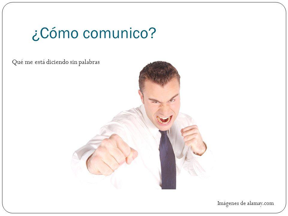 ¿Cómo comunico? Imágenes de alamay.com Qué me está diciendo sin palabras