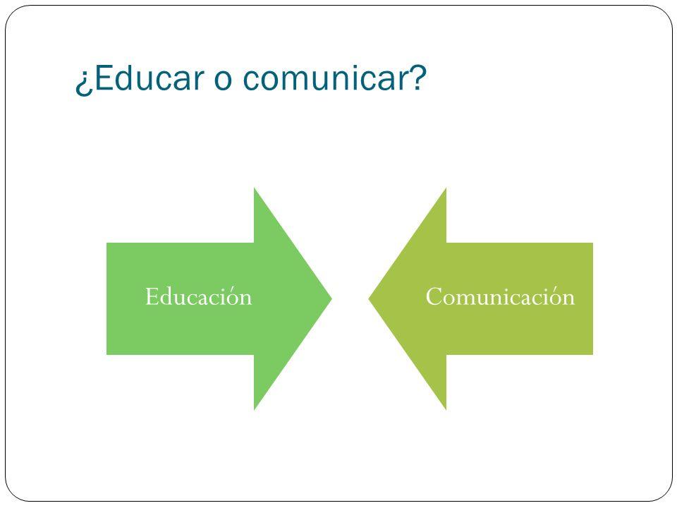 ¿Educar o comunicar? EducaciónComunicación