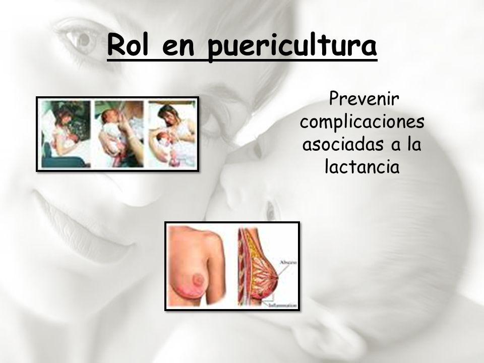 Rol en puericultura Prevenir complicaciones asociadas a la lactancia