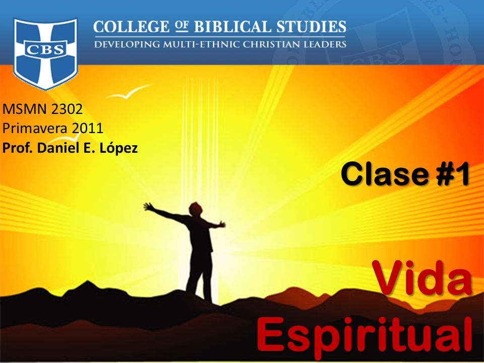 MSMN 2302 Primavera 2011 Prof. Daniel E. López Clase #1 Vida Espiritual