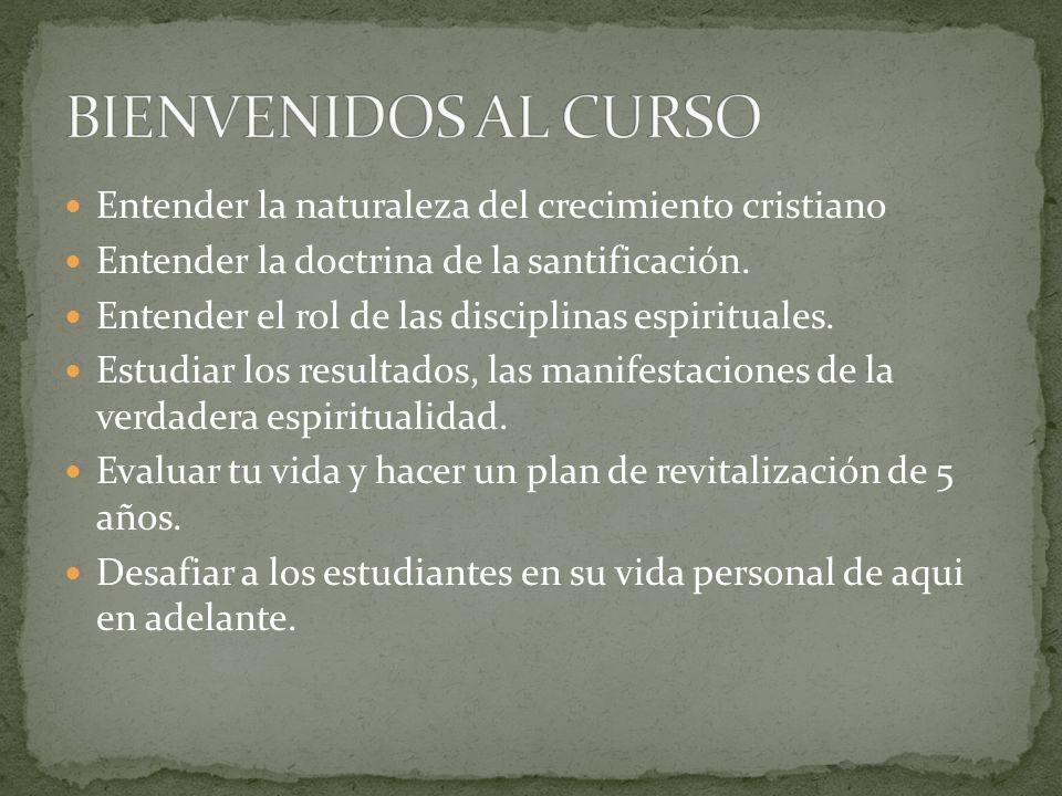 Entender la naturaleza del crecimiento cristiano Entender la doctrina de la santificación.