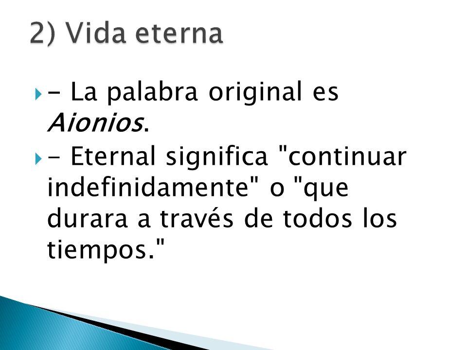 - La palabra original es Aionios. - Eternal significa