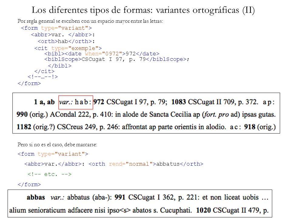 Los diferentes tipos de formas: variantes ortográficas (II) Por regla general se escriben con un espacio mayor entre las letras: var. : hab : 972 CSCu