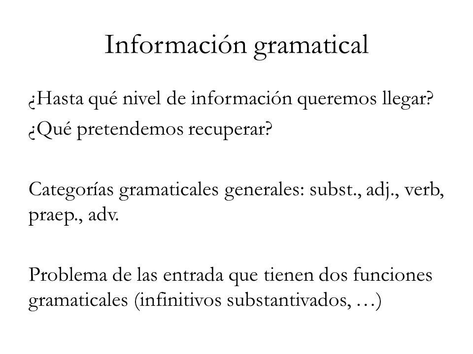 Información gramatical ¿Hasta qué nivel de información queremos llegar? ¿Qué pretendemos recuperar? Categorías gramaticales generales: subst., adj., v