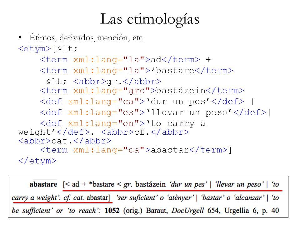 Las etimologías Étimos, derivados, mención, etc. [< ad + *bastare < gr. bastázein dur un pes | llevar un peso | to carry a weight. cf. cat. abas