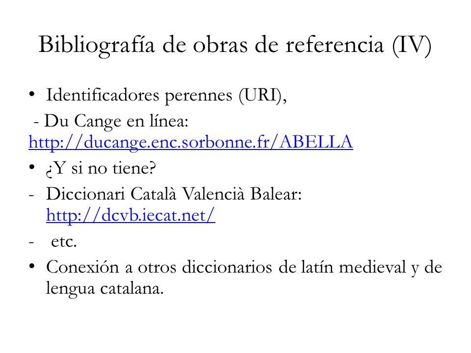 Bibliografía de obras de referencia (IV) Identificadores perennes (URI), - Du Cange en línea: http://ducange.enc.sorbonne.fr/ABELLA http://ducange.enc