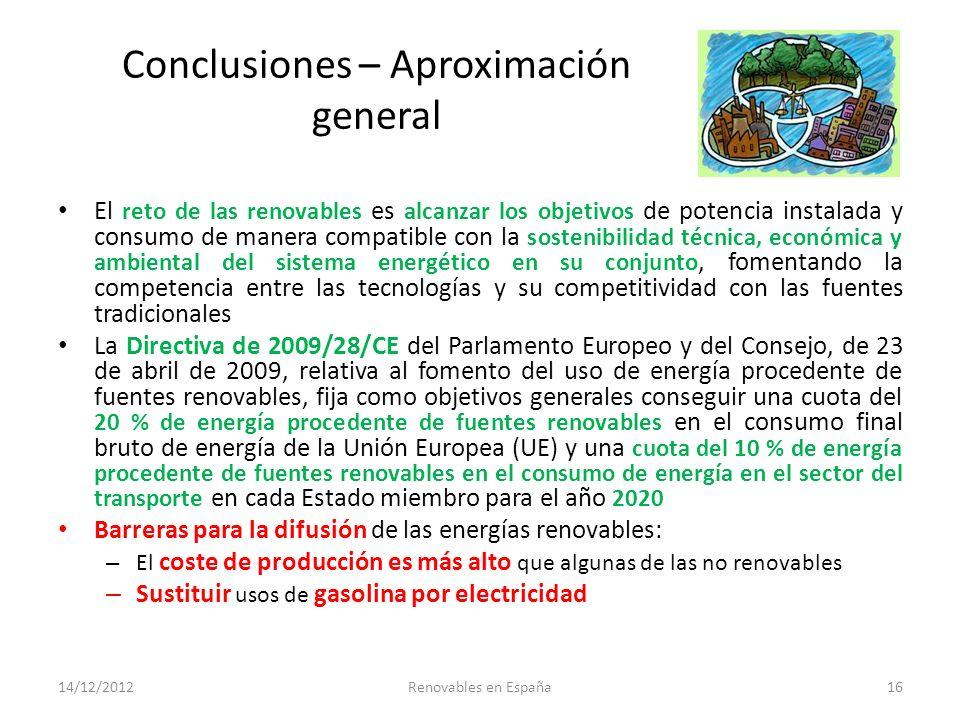 Conclusiones – Aproximación general El reto de las renovables es alcanzar los objetivos de potencia instalada y consumo de manera compatible con la so