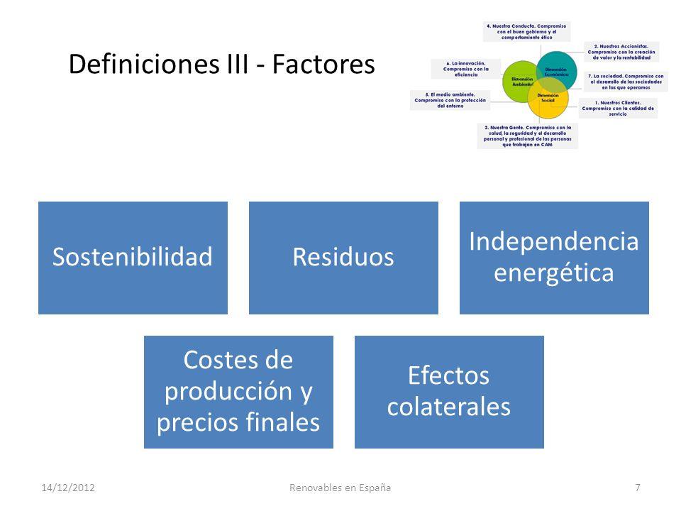 Definiciones IV – Los tres pilares del desarrollo sostenible 14/12/2012Renovables en España8 Satisfacer las necesidades de las generaciones presentes sin comprometer las posibilidades de las del futuro para atender sus propias necesidades