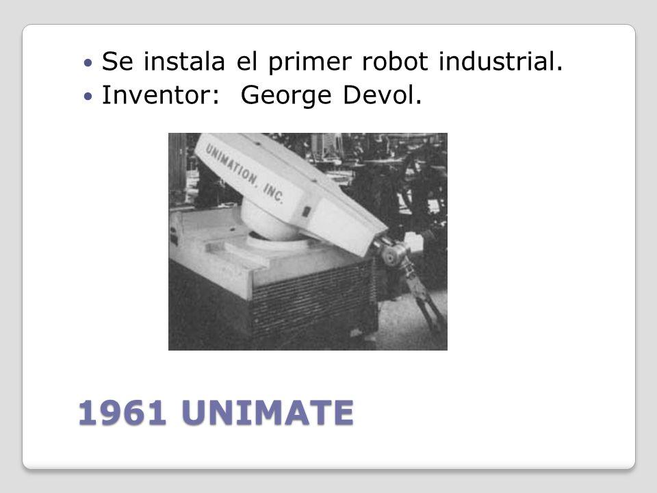 1956 UNIMATE Primer robot comercial, de la compañía Unimation fundada por George Devol y Joseph Engelberger, basada en una patente de Devol. Inventor: