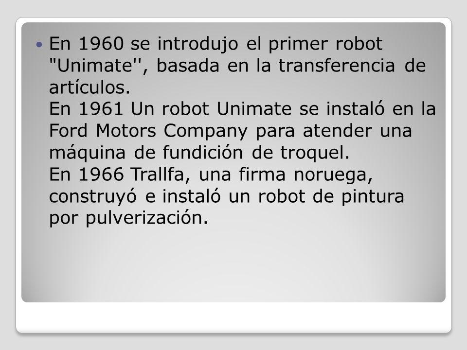 1961 UNIMATE Se instala el primer robot industrial. Inventor: George Devol.