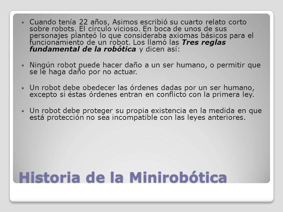 Historia de la Minirobótica Cuando tenía 22 años, Asimos escribió su cuarto relato corto sobre robots.