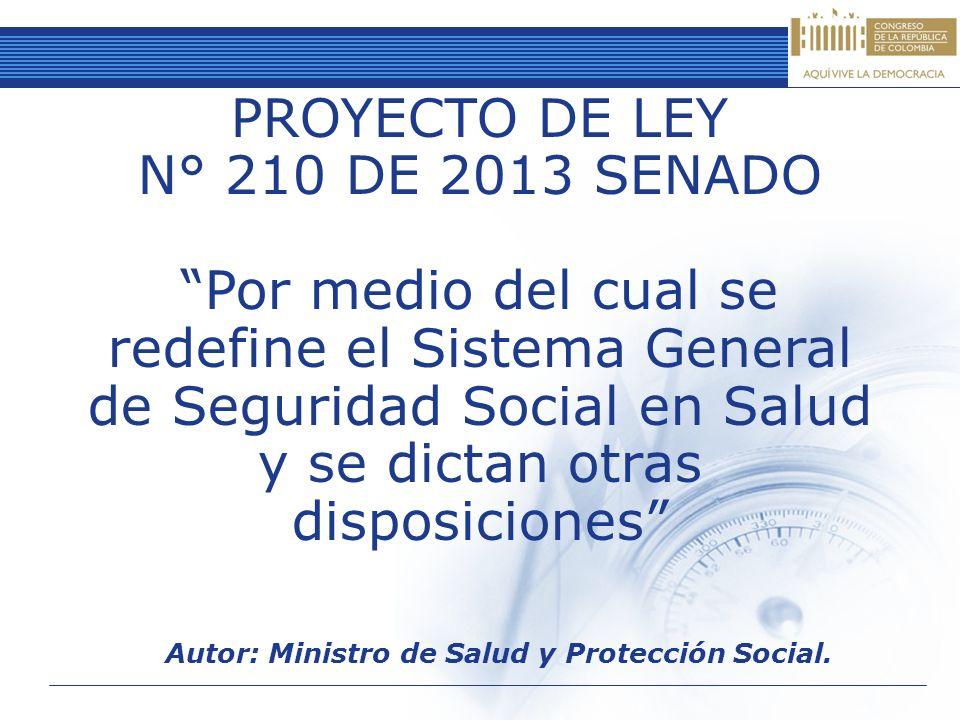 PROYECTO DE LEY N° 210 DE 2013 SENADO Por medio del cual se redefine el Sistema General de Seguridad Social en Salud y se dictan otras disposiciones A