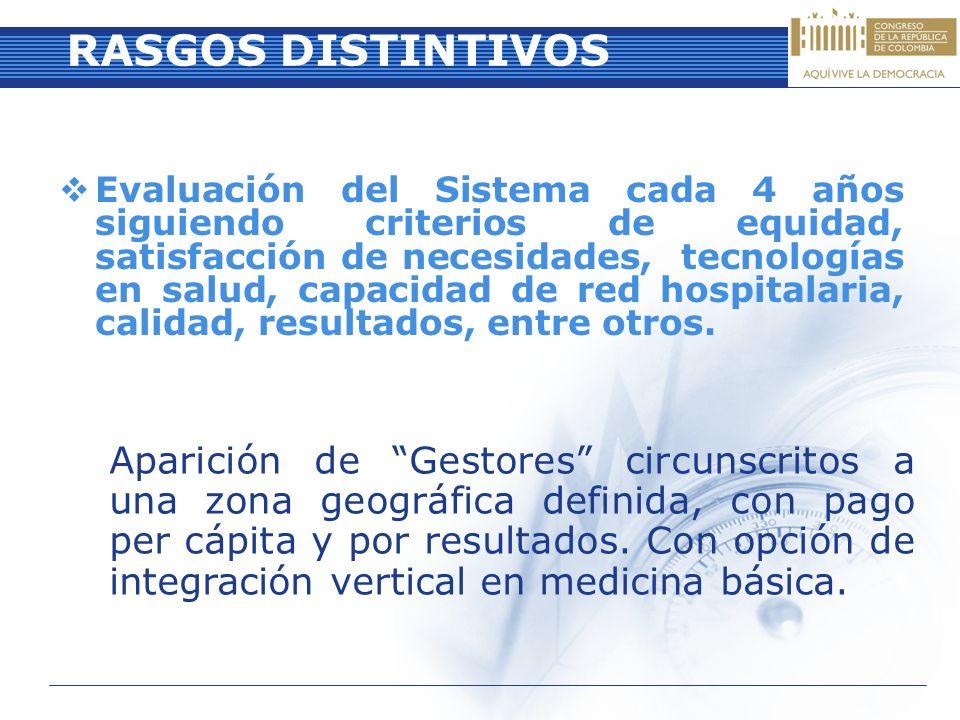 RASGOS DISTINTIVOS Evaluación del Sistema cada 4 años siguiendo criterios de equidad, satisfacción de necesidades, tecnologías en salud, capacidad de