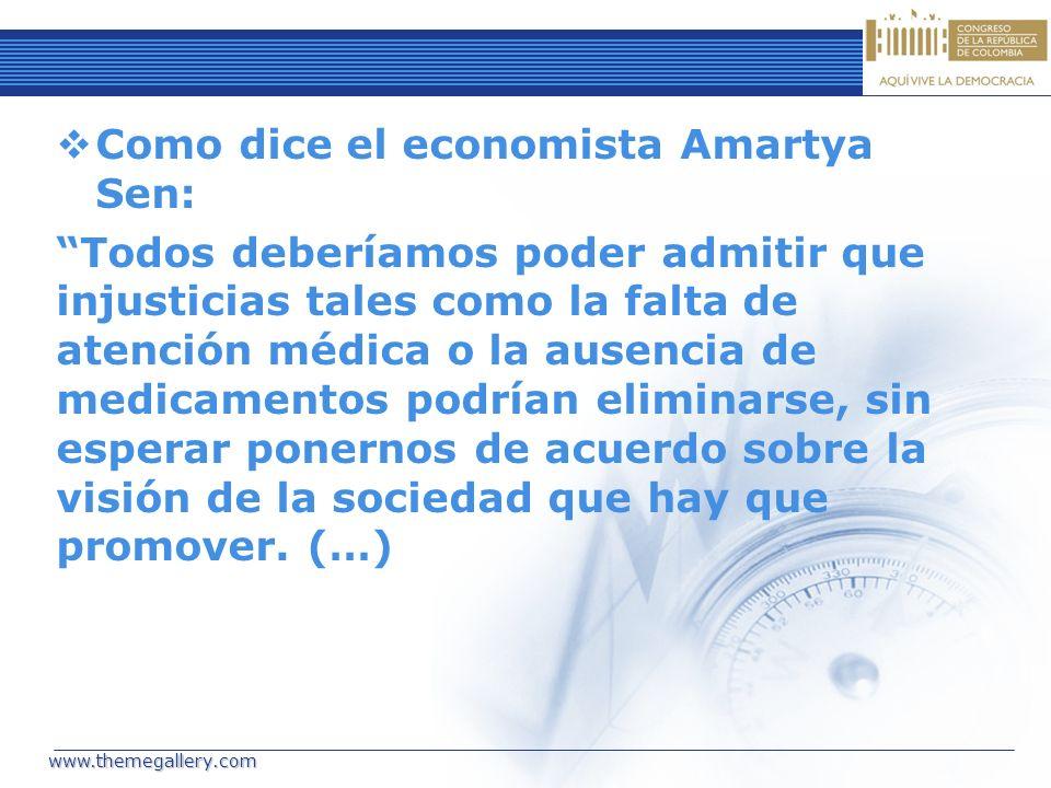 Como dice el economista Amartya Sen: Todos deberíamos poder admitir que injusticias tales como la falta de atención médica o la ausencia de medicament