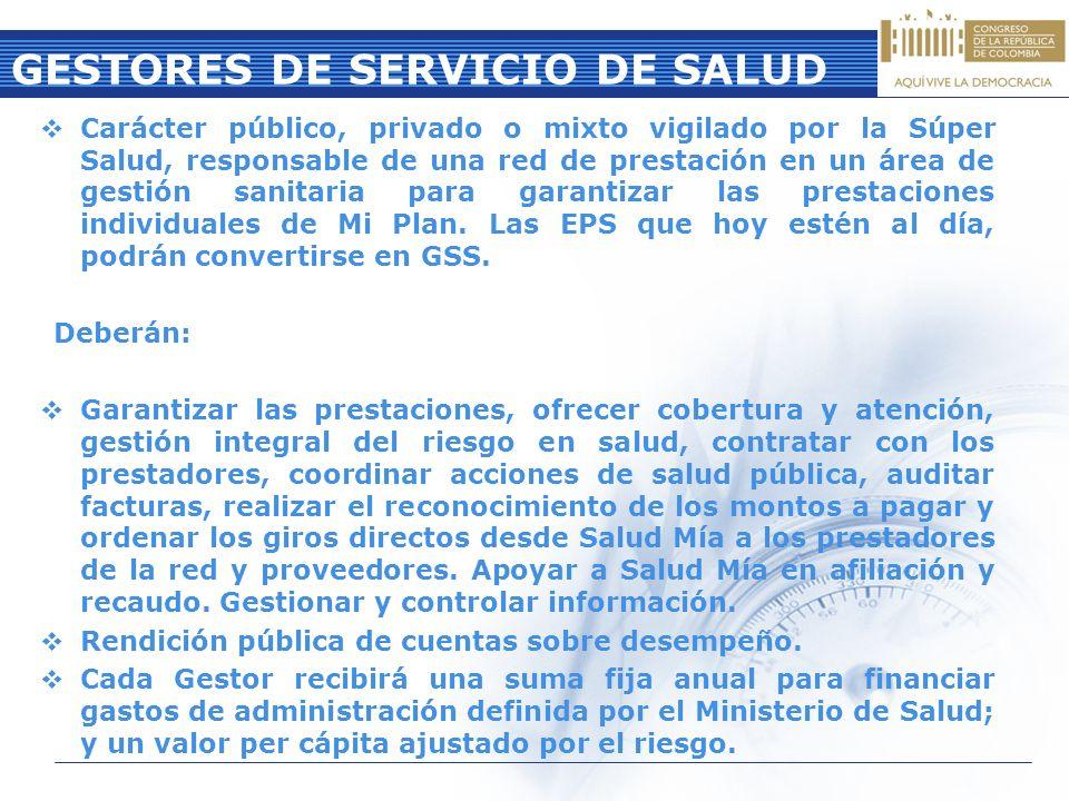 GESTORES DE SERVICIO DE SALUD Carácter público, privado o mixto vigilado por la Súper Salud, responsable de una red de prestación en un área de gestió