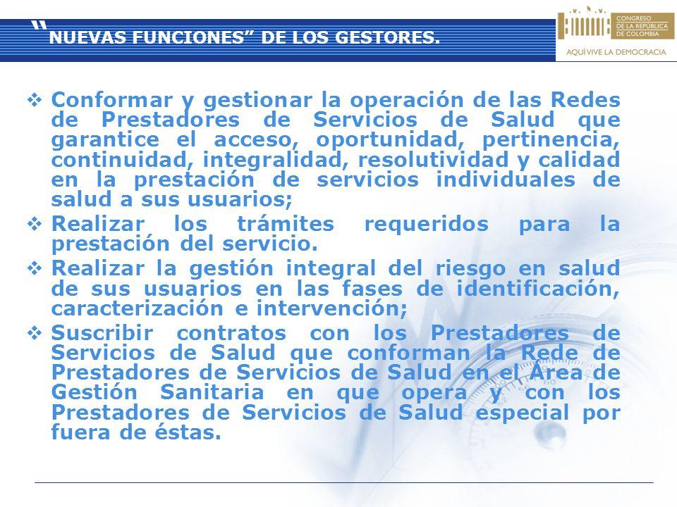 NUEVAS FUNCIONES DE LOS GESTORES. Conformar y gestionar la operación de las Redes de Prestadores de Servicios de Salud que garantice el acceso, oportu