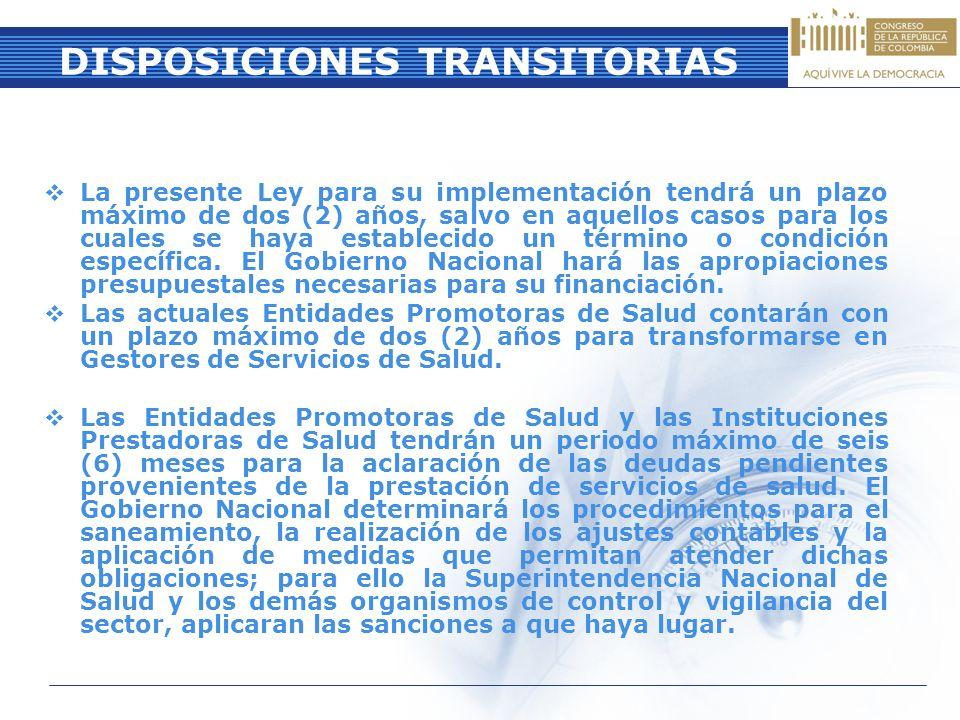 DISPOSICIONES TRANSITORIAS La presente Ley para su implementación tendrá un plazo máximo de dos (2) años, salvo en aquellos casos para los cuales se h