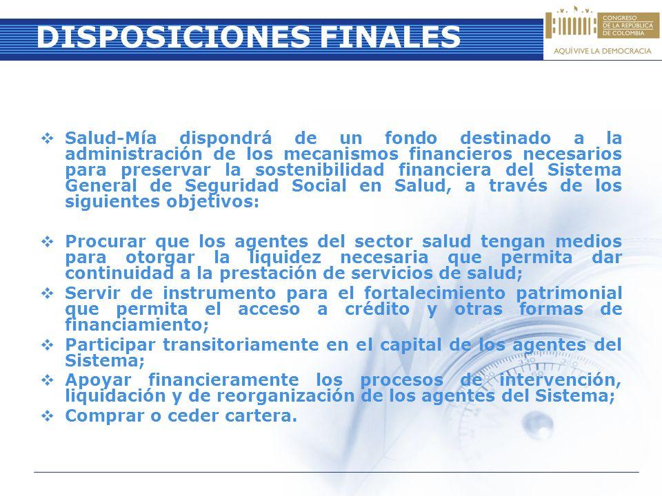 DISPOSICIONES FINALES Salud-Mía dispondrá de un fondo destinado a la administración de los mecanismos financieros necesarios para preservar la sosteni