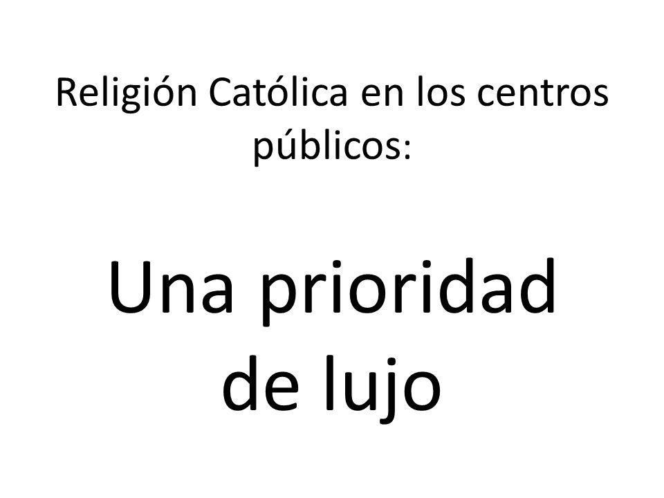 Religión Católica en los centros públicos : Una prioridad de lujo