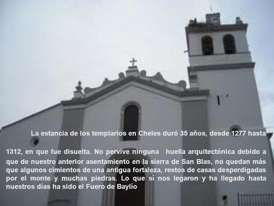 La estancia de los templarios en Cheles duró 35 años, desde 1277 hasta 1312, en que fue disuelta. No pervive ninguna huella arquitectónica debido a qu