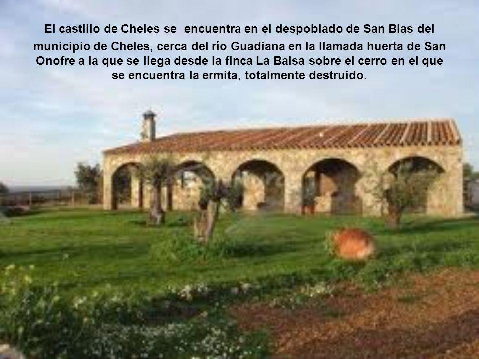 El castillo de Cheles se encuentra en el despoblado de San Blas del municipio de Cheles, cerca del río Guadiana en la llamada huerta de San Onofre a l