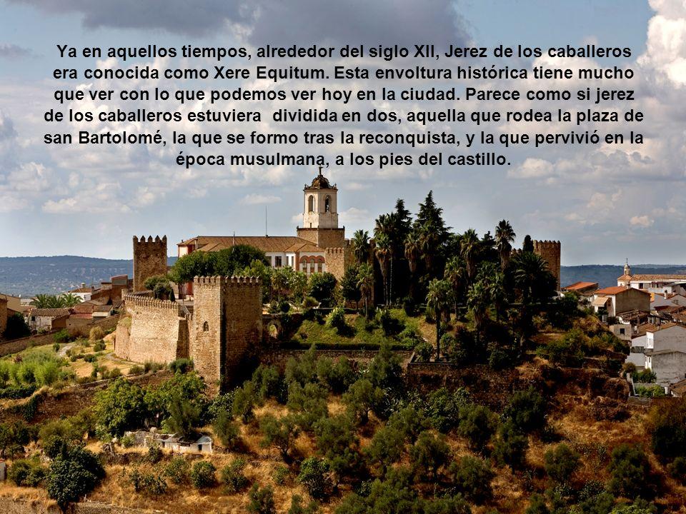 Ya en aquellos tiempos, alrededor del siglo XII, Jerez de los caballeros era conocida como Xere Equitum. Esta envoltura histórica tiene mucho que ver