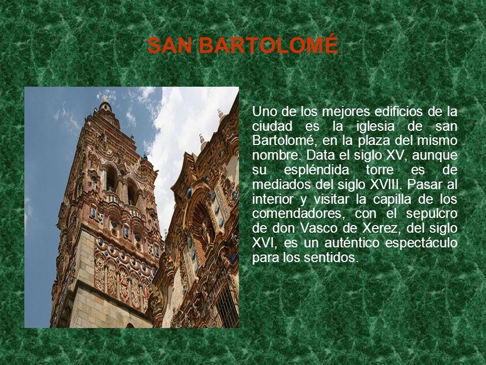 SAN BARTOLOMÉ Uno de los mejores edificios de la ciudad es la iglesia de san Bartolomé, en la plaza del mismo nombre. Data el siglo XV, aunque su espl