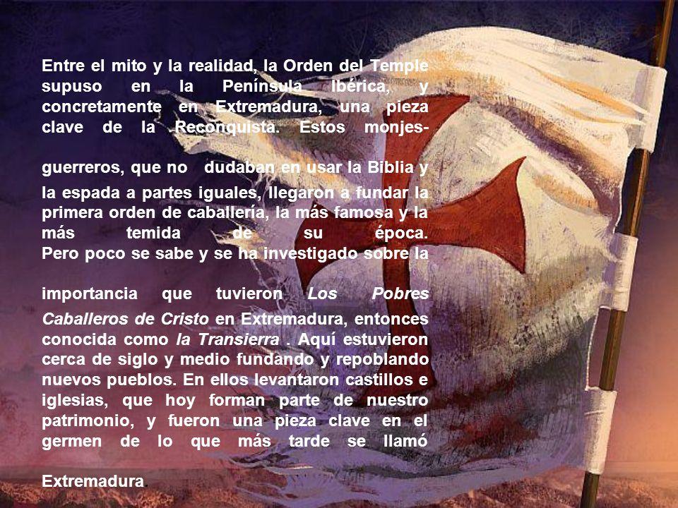 Entre el mito y la realidad, la Orden del Temple supuso en la Península Ibérica, y concretamente en Extremadura, una pieza clave de la Reconquista. Es