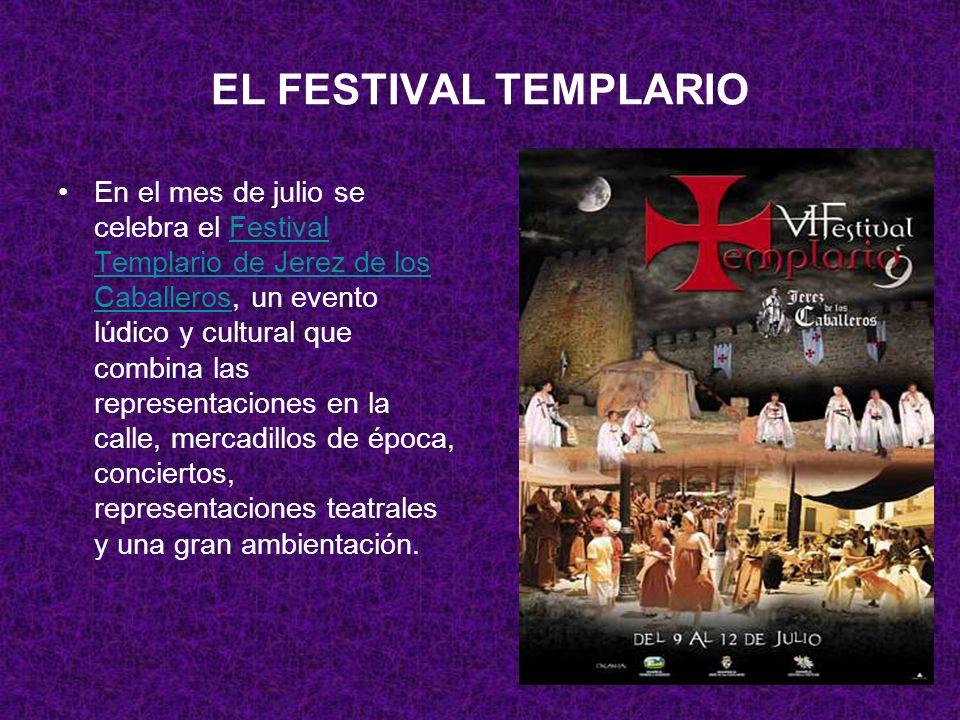 EL FESTIVAL TEMPLARIO En el mes de julio se celebra el Festival Templario de Jerez de los Caballeros, un evento lúdico y cultural que combina las representaciones en la calle, mercadillos de época, conciertos, representaciones teatrales y una gran ambientación.Festival Templario de Jerez de los Caballeros