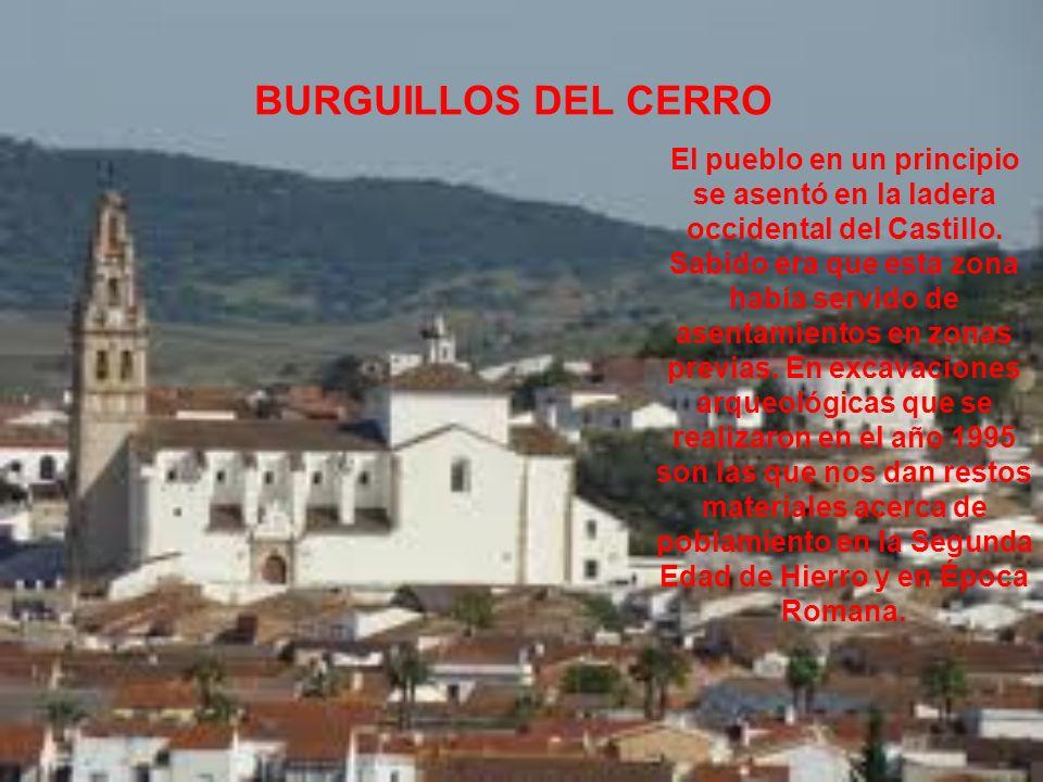 BURGUILLOS DEL CERRO El pueblo en un principio se asentó en la ladera occidental del Castillo. Sabido era que esta zona había servido de asentamientos
