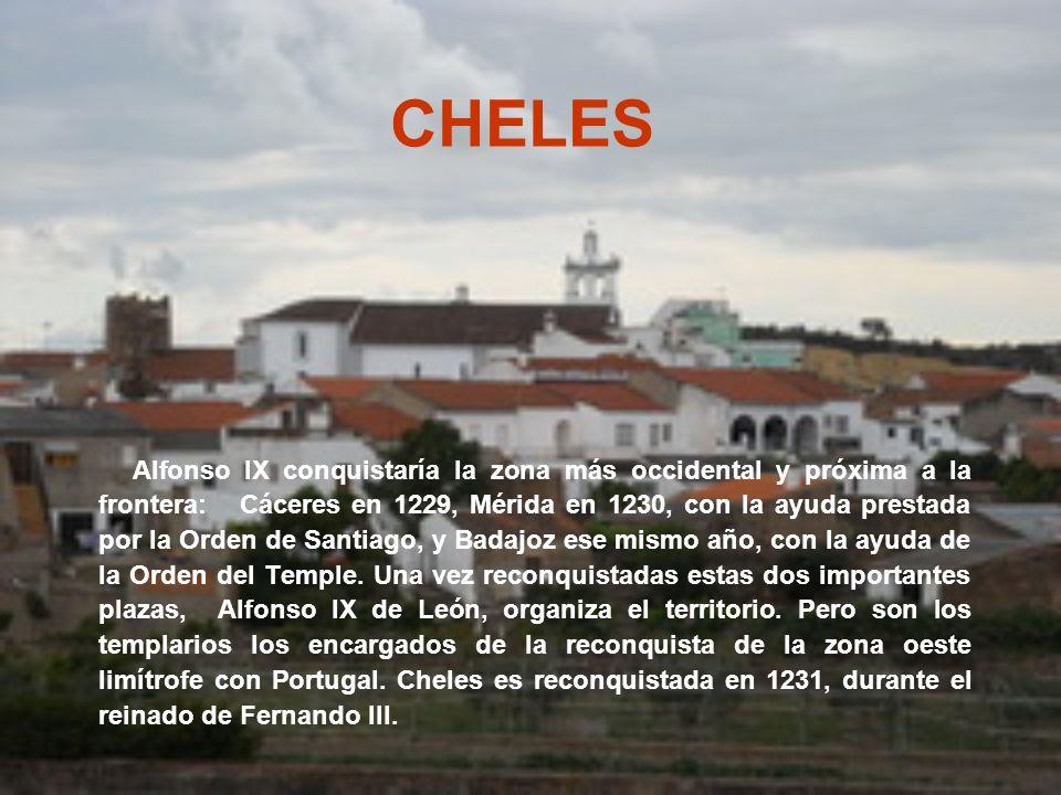 CHELES Alfonso IX conquistaría la zona más occidental y próxima a la frontera: Cáceres en 1229, Mérida en 1230, con la ayuda prestada por la Orden de