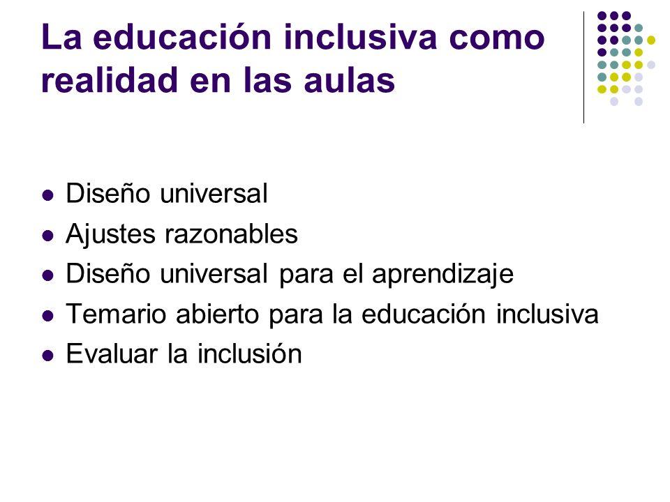 La educación inclusiva como realidad en las aulas Diseño universal Ajustes razonables Diseño universal para el aprendizaje Temario abierto para la edu