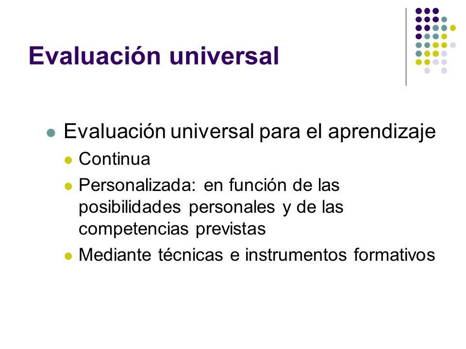 Evaluación universal Evaluación universal para el aprendizaje Continua Personalizada: en función de las posibilidades personales y de las competencias