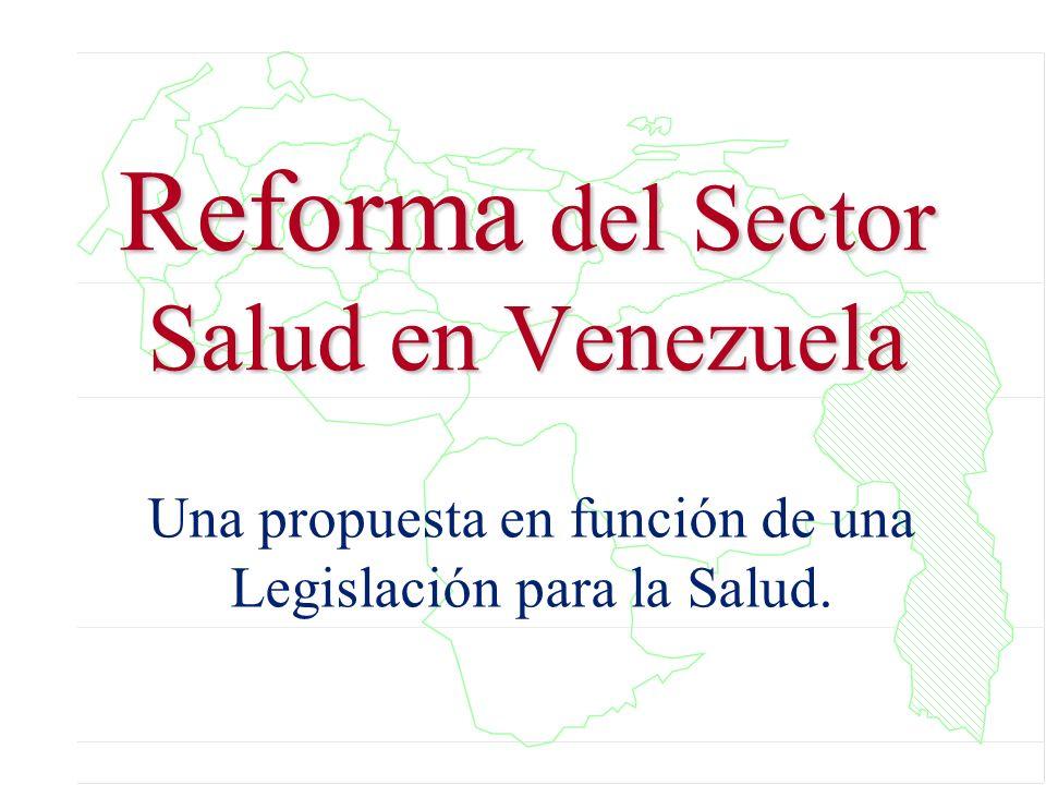 Reforma del Sector Salud en Venezuela Una propuesta en función de una Legislación para la Salud.