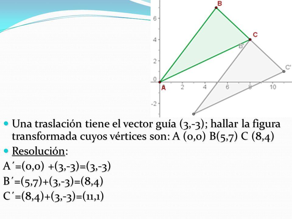 Una traslación tiene el vector guía (3,-3); hallar la figura transformada cuyos vértices son: A (0,0) B(5,7) C (8,4) Una traslación tiene el vector gu