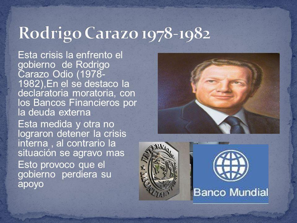 Esta crisis la enfrento el gobierno de Rodrigo Carazo Odio (1978- 1982),En el se destaco la declaratoria moratoria, con los Bancos Financieros por la
