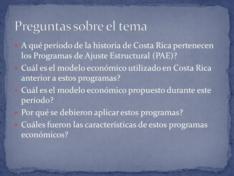 A qué período de la historia de Costa Rica pertenecen los Programas de Ajuste Estructural (PAE)? Cuál es el modelo económico utilizado en Costa Rica a