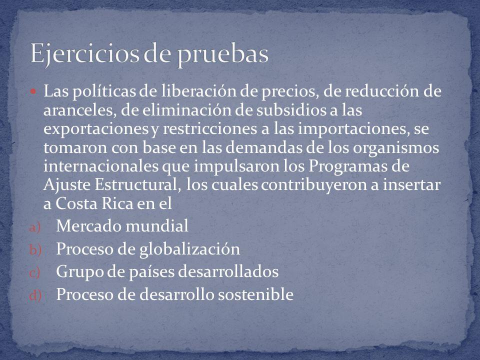 Las políticas de liberación de precios, de reducción de aranceles, de eliminación de subsidios a las exportaciones y restricciones a las importaciones