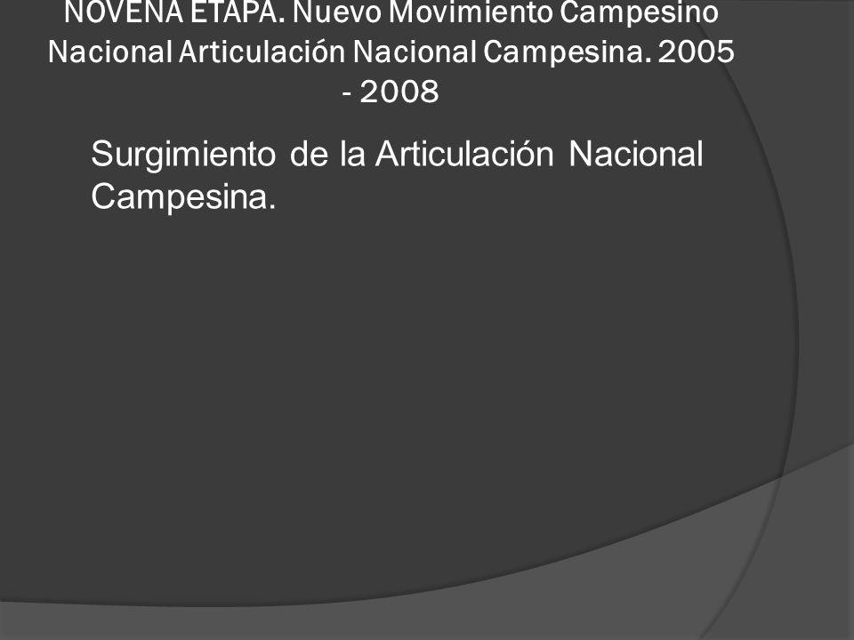 NOVENA ETAPA.Nuevo Movimiento Campesino Nacional Articulación Nacional Campesina.