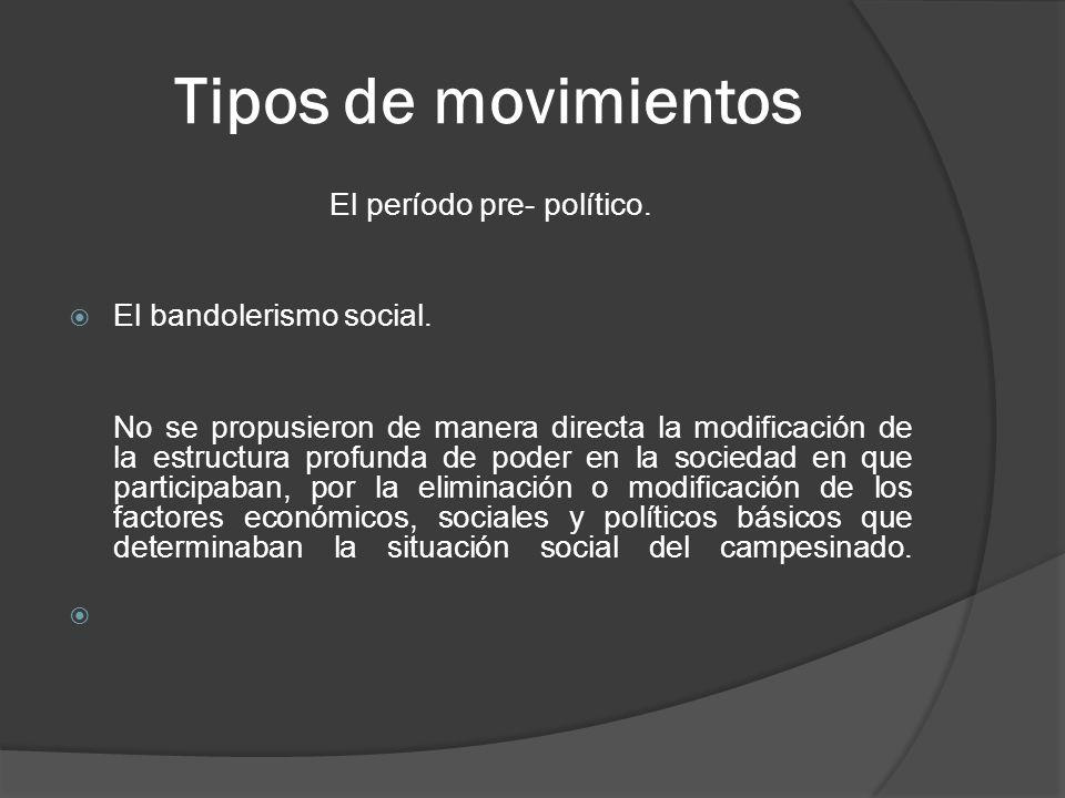 Tipos de movimientos El período pre- político.El bandolerismo social.