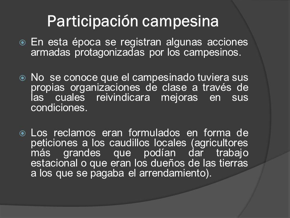 Participación campesina En esta época se registran algunas acciones armadas protagonizadas por los campesinos.
