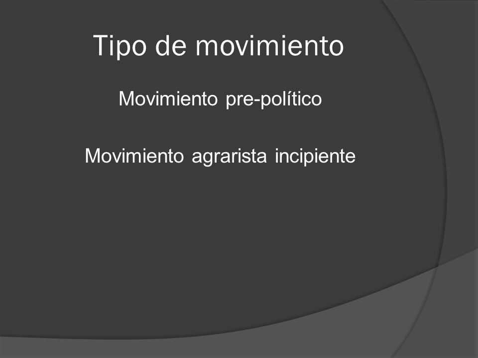 Tipo de movimiento Movimiento pre-político Movimiento agrarista incipiente