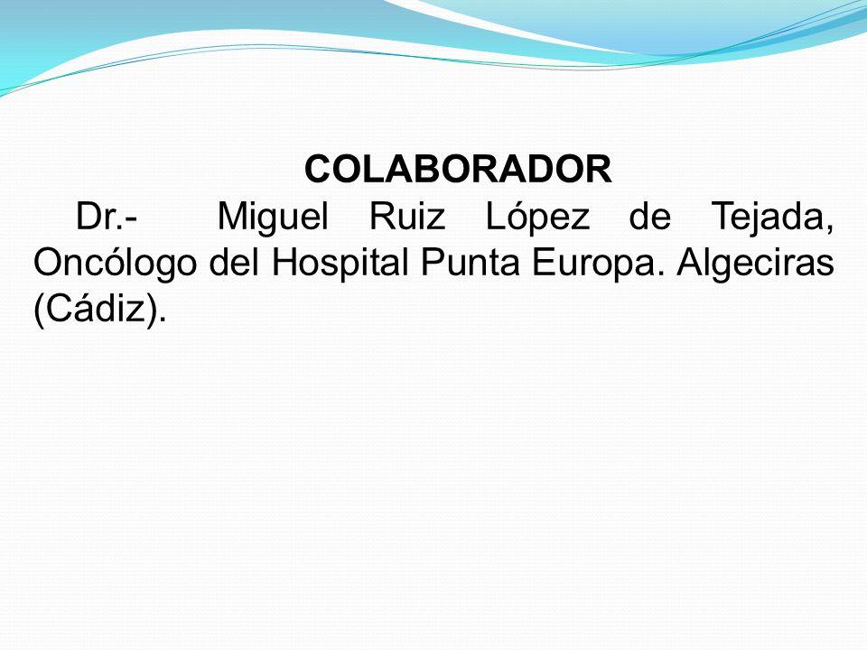COLABORADOR Dr.- Miguel Ruiz López de Tejada, Oncólogo del Hospital Punta Europa. Algeciras (Cádiz).
