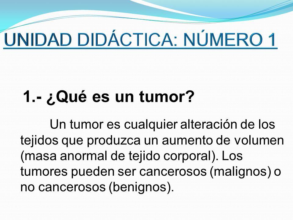 Un tumor es cualquier alteración de los tejidos que produzca un aumento de volumen (masa anormal de tejido corporal). Los tumores pueden ser canceroso