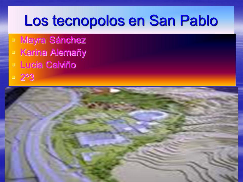 Los tecnopolos en San Pablo Mayra Sánchez Mayra Sánchez Karina Alemañy Karina Alemañy Lucia Calviño Lucia Calviño 2º3 2º3