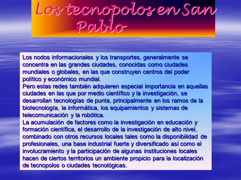 Los tecnopolos en San Pablo Los nodos informacionales y los transportes, generalmente se concentra en las grandes ciudades, conocidas como ciudades mu